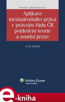 Obálka titulu Aplikace mezinárodního práva v právním řádu ČR pohledem teorie a soudní praxe
