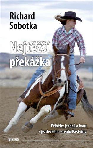 Nejtěžší překážka:Příběhy jezdců a koní z jezdeckého areálu Pastviny - Richard Sobotka | Booksquad.ink