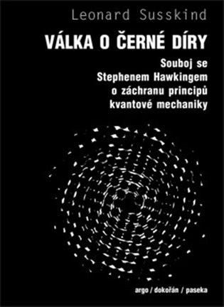 Válka o černé díry:Souboj se Stephenem Hawkingem o záchranu principů kvantové mechaniky - Leonard Susskind | Booksquad.ink