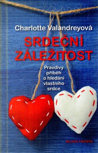 Srdeční záležitost:Pravdivý příběh o hledání vlastního srdce - Charlotte Valandreyová   Booksquad.ink