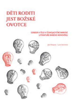Děti roditi jest božské ovotce:Gender a tělo v českojazyčné babické literatuře raného novověku - Jana Ratajová, | Booksquad.ink