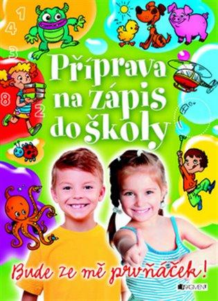Příprava na zápis do školy:Bude ze mě prvňáček - Miroslav Růžek, | Booksquad.ink
