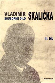 Obálka titulu Souborné dílo Vladimíra Skaličky 3. Díl (1964-1994)