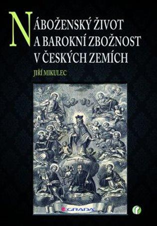 Náboženský život a barokní zbožnost v českých zemích - Jiří Mikulec | Booksquad.ink