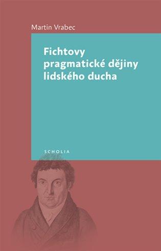 Fichtovy pragmatické dějiny lidského ducha - Martin Vrabec | Booksquad.ink