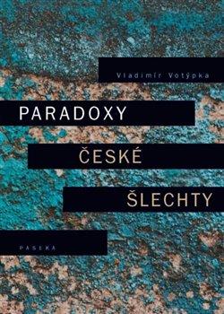 Obálka titulu Paradoxy české šlechty