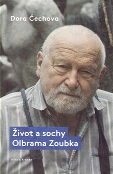 Obálka titulu Život a sochy Olbrama Zoubka