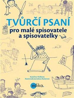 Obálka titulu Tvůrčí psaní pro malé spisovatele a spisovatelky