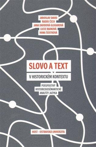 Slovo a text v historickém kontextu:Perspektivy historickosémantické analýzy jazyka - Jaroslav David | Booksquad.ink
