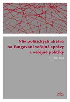 Obálka titulu Vliv politických aktérů na fungování veřejné správy a veřejné politiky