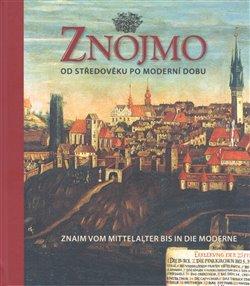 Obálka titulu Znojmo od středověku po moderní dobu / Znaim vom Mittelalter bis in die Moderne