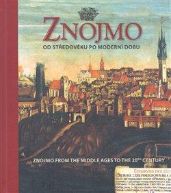 Obálka titulu Znojmo od středověku po moderní dobu / Znojmo from the Middle Ages to the 20th Century