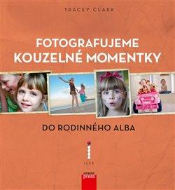 Obálka titulu Fotografujeme kouzelné momentky do rodinného alba