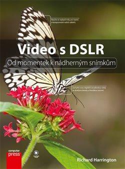 Obálka titulu Video s DSLR: Od momentek k nádherným snímkům