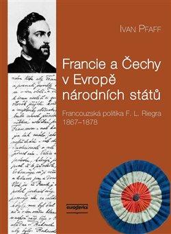 Obálka titulu Francie a Čechy v Evropě národních států