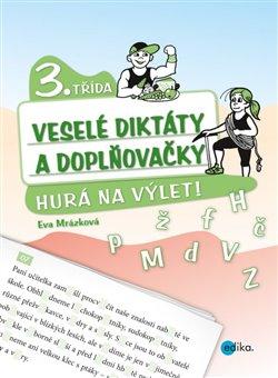 Veselé diktáty a doplňovačky 3.třída - Hurá na výlet - Eva Mrázková