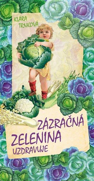 Zázračná zelenina:Uzdravuje - Klára Trnková   Replicamaglie.com
