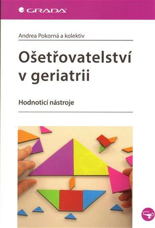 Ošetřovatelství v geriatrii:Hodnotící nástroje - Andrea Pokorná | Booksquad.ink