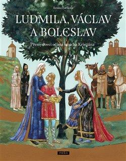 Obálka titulu Ludmila, Václav a Boleslav