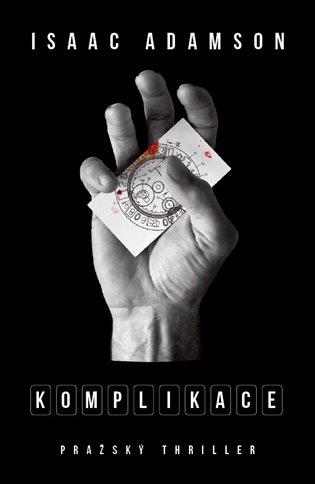 Komplikace:Pražský thriller - Isaac Adamson | Booksquad.ink