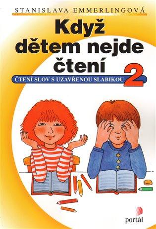 Když dětem nejde čtení 2:Čtení slov s uzavřenou slabikou - Stanislava Emmerlingová | Booksquad.ink