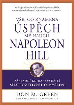 Obálka titulu Vše, co znamená úspěch, mě naučil Napoleon Hill
