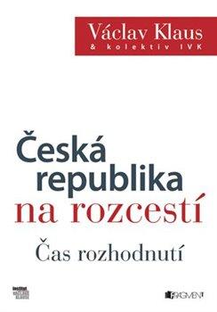 Obálka titulu Česká republika na rozcestí – Čas rozhodnutí