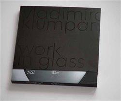 Obálka titulu Vladimíra Klumpar - Work in Glass