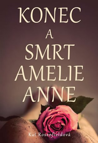 Konec a smrt Amelie Anne - Rosenfield Kat | Booksquad.ink