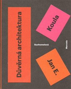 Obálka titulu Jan E. Koula. Důvěrná architektura