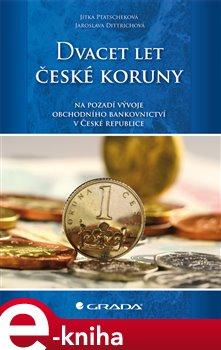 Obálka titulu Dvacet let české koruny na pozadí vývoje obchodního bankovnictví v České republice