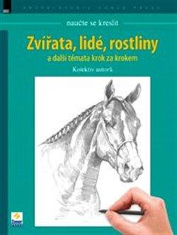 Obálka titulu Naučte se kreslit: Zvířata, lidé, rostliny