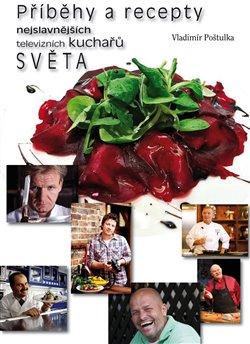 Obálka titulu Příběhy a recepty nejslavnějších televizních kuchařů světa