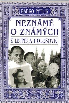 Obálka titulu Neznámé o známých z Letné a Holešovic