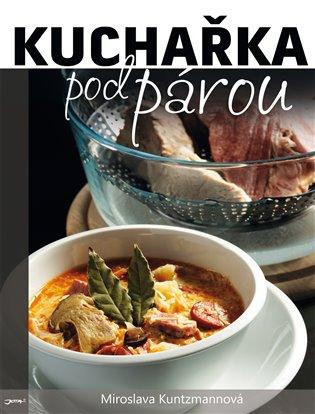 Kuchařka pod párou - Miroslava Kuntzmannová   Booksquad.ink