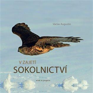 V zajetí sokolnictví - Václav Augustin | Replicamaglie.com