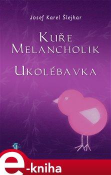 Kuře melancholik. Ukolébavka - Josef K. Šlejhar e-kniha