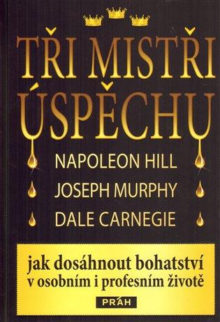 Tři mistři úspěchu:Jak dosáhnout bohatství v osobním i profesním životě - Dale Carnegie, | Booksquad.ink