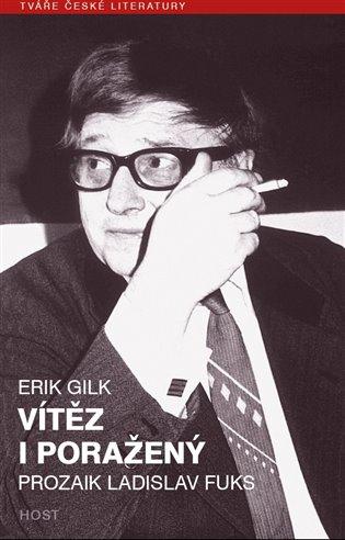 Vítěz i poražený:Prozaik Ladislav Fuks - Erik Gilk   Booksquad.ink