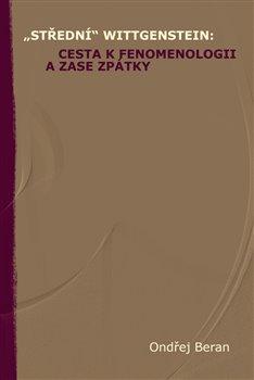 """Obálka titulu """"Střední"""" Wittgenstein: cesta k fenomenologii a zase zpátky"""