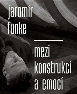 Obálka titulu Jaromír Funke - Mezi konstrukcí a emocí