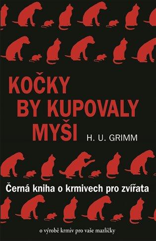 Kočky by kupovaly myši - Hans-Ulrich Grimm | Booksquad.ink