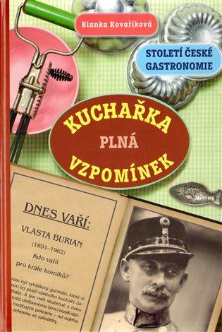 Kuchařka plná vzpomínek:Století české gastronomie - Blanka Kovaříková   Booksquad.ink