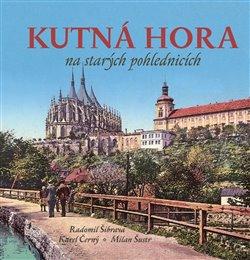 Obálka titulu Kutná Hora na starých pohlednicích