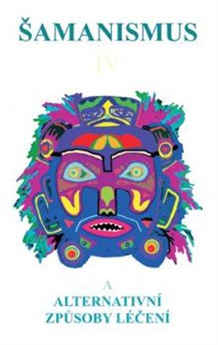 Šamanismus IV:alternativní způsoby léčení - - | Booksquad.ink