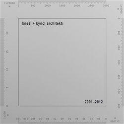 Obálka titulu knesl + kynčl architekti 2001–2012