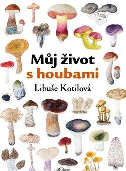 Obálka titulu Můj život s houbami