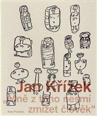 Mně z toho nesmí zmizet člověk. Jan Křížek (1919–1985)