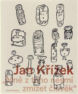 Obálka titulu Mně z toho nesmí zmizet člověk. Jan Křížek (1919–1985)