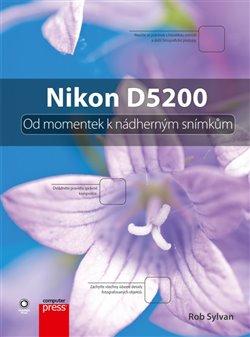Obálka titulu Nikon D5200: Od momentek k nádherným snímkům